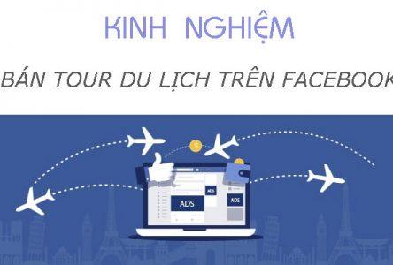 Kinh nghiệm bán tour du lịch trên Facebook